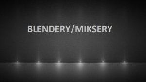 Blendery/miksery