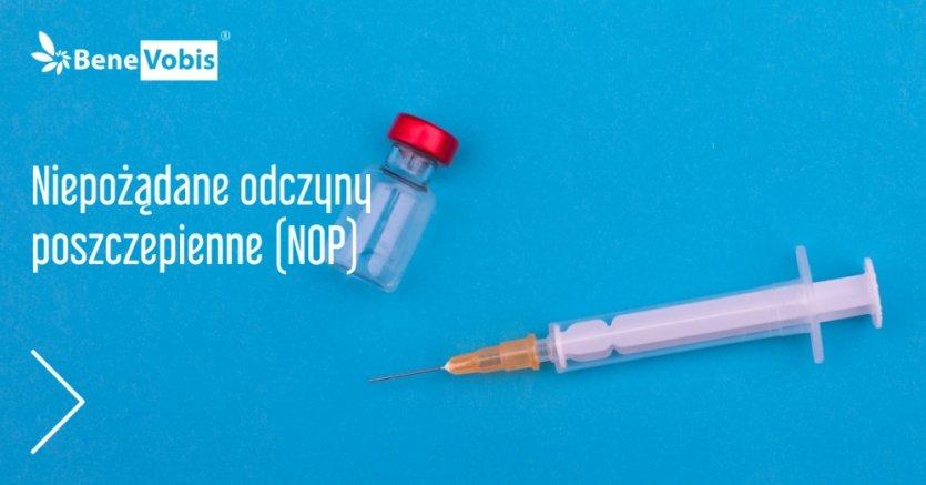Niepożądane odczyny poszczepienne NOP - wszystko, co musisz o nich wiedzieć