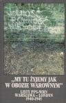 My tu żyjemy jak w obozie warownym. Listy PPS-WRN Warszawa-Londyn 1940-1945.