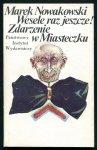 Nowakowski Marek - Wesele raz  jeszcze! Zdarzenie w Miasteczku