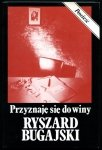 Bugajski Ryszard - Przyznaję się do winy. Powieść.