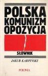 Karpiński Jakub - Polska, komunizm, opozycja. Słownik.