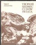 Zamarovsky Vojtech - Tropami siedmiu cudów świata. Przełożył Piotr Godlewski. Wyd.II, poprawione i uzupełnione