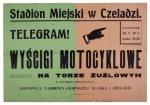 STADION Miejski w Czeladzi. Telegram! Wyścigi motocyklowe na torze żużlowym z udziałem zawodników: Sosnowca, Dąbrowy-Górniczej, Śląska i Czeladzi. Czeladź, V 1949