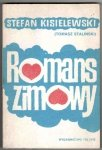 [Kisielewski Stefan]. Staliński Tomasz [pseud.] - Romans zimowy.