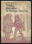 Lipiński Jacek - Sztuka aktorska w Polsce 1500-1633