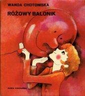 Chotomska Wanda - Różowy balonik. Ilustrowała Maria Uszacka