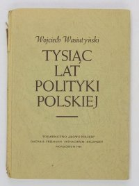Wasiutyński Wojciech - Tysiąc lat polityki polskiej