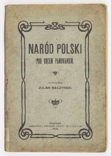 BACZYŃSKI Julian - Naród Polski pod obcem panowaniem