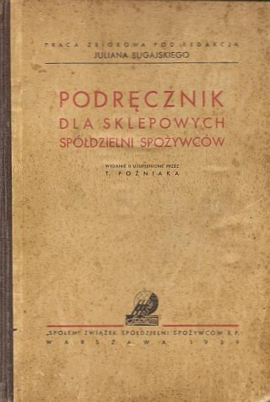 Bugajski Julian - Podręcznik dla sklepowych spółdzielni spożywców. Praca zbiorowa pod red. ... Wydanie II uzupełnione przez T. Poźniaka.