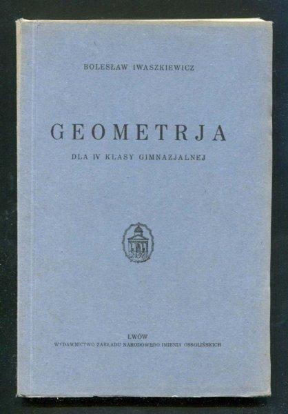[Geometria] Iwaszkiewicz Bolesław - Geometrja dla IV klasy gimnazjalnej
