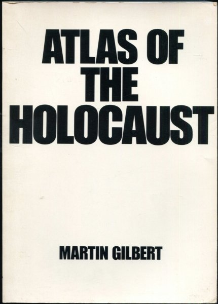Gilbert Martin - Atlas of the Holocaust