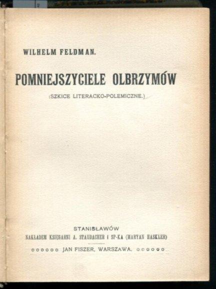 Feldman Wilhelm - Pomniejszyciele olbrzymów (Szkice literacko-polemiczne) + Irzykowski Karol - Fryderyk Hebbel jako poeta konieczności