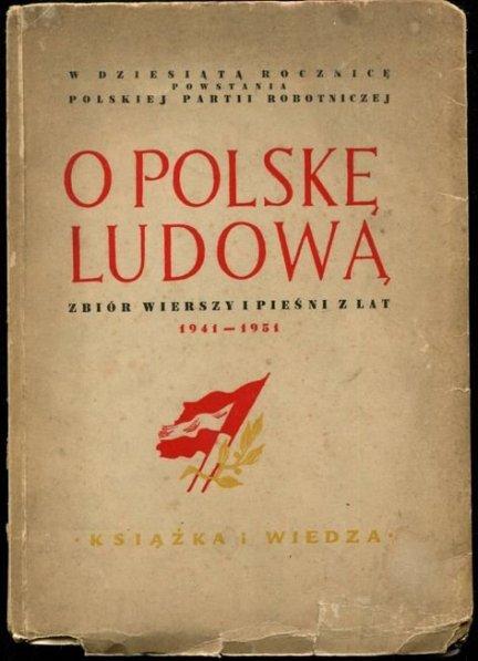 O Polskę Ludową. Zbiór wierszy i pieśni z lat 1941-1951.