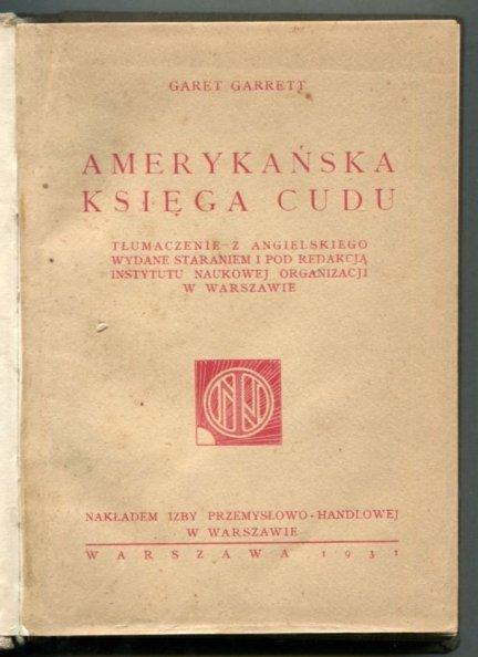 Garrett Garet - Amerykańska księga cudu. Tłumaczenie z angielskiego wydane staraniem i pod redakcją Instytutu Naukowej Organizacji w Warszawie