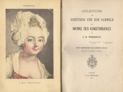 WESSELY J. E. - Anleitung zur Kenntniss und zum Sammeln der Werke des Kunstdruckers. Zweite durchges, und vermehrte Aufl. Mit elf Facsimile-Taf.