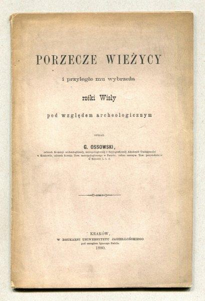 Ossowski G[otfryd] - Porzecze Wieżycy i przyległe mu wybrzeża rzeki Wisły pod względem archeologicznym opisał...