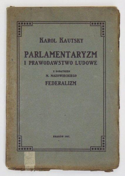 Kautsky Karol - Parlamentaryzm i prawodawstwo ludowe. Z dodatkiem M. Mazowieckiego: Federalizm. Tłumaczył z upoważnienia autora K. Dąbrowski