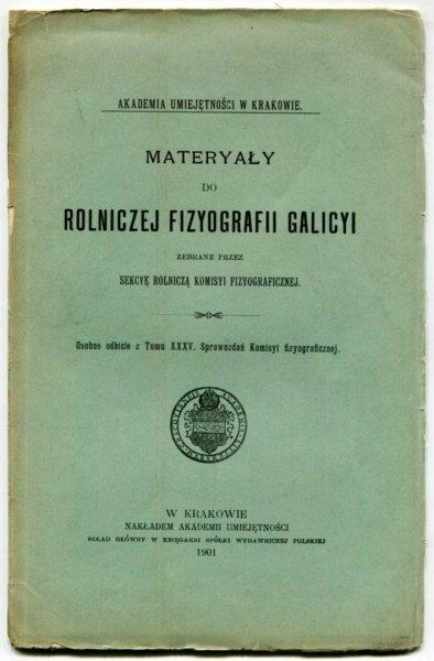 Materyały do rolniczej fizyografii Galicyi zebrane przez Sekcyę Rolniczą Komisyi Fizyograficznej. Osobne odbicie z T.35 Sprawozdań Komisyi fizyograficznej