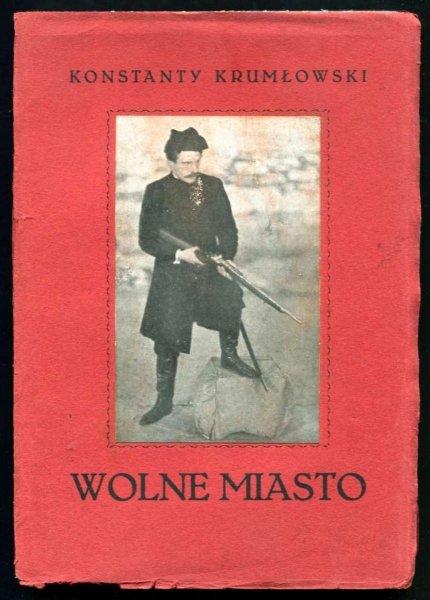 Krumłowski Konstanty - Wolne miasto. Obraz historyczno-ludowy w 7 odsłonach. Ilustracje według zdjęć fotograficznych