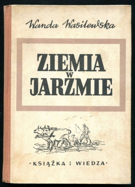 Wasilewska Wanda - Ziemia w jarzmie. Powieść. Ilustracje i okładka Leopold Buczkowski.