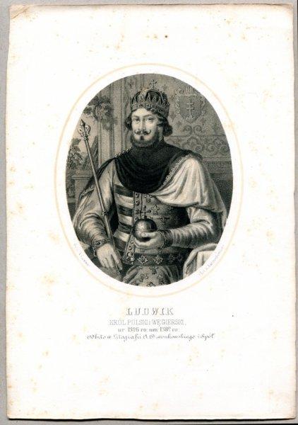 Ludwik - Król Polski i Węgierski - litografia. [Rys. Aleksander Lesser. Litografował H.Aschenbrenner]