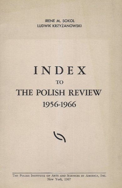 Sokol Irene M., Krzyżanowski Ludwik  - Index to The Polish Review 1956-1966.