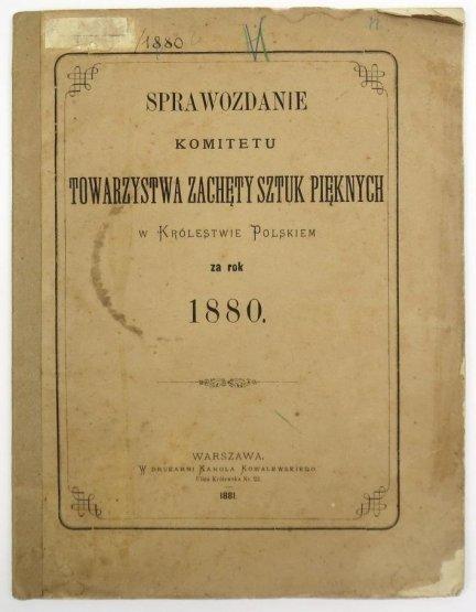 Sprawozdanie Komitetu Towarzystwa Zachęty Sztuk Pięknych w Królestwie Polskiem za rok 1880.