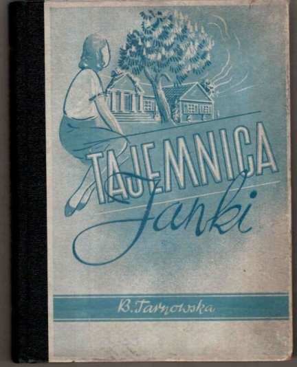 Tarnowska B. - Tajrmnica Janki. Powieść dla młodzieży. [Okładkę rysował Paweł Świątkowski].