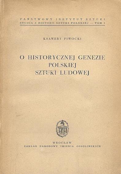 Piwocki Ksawery - O historycznej genezie polskiej sztuki ludowej.
