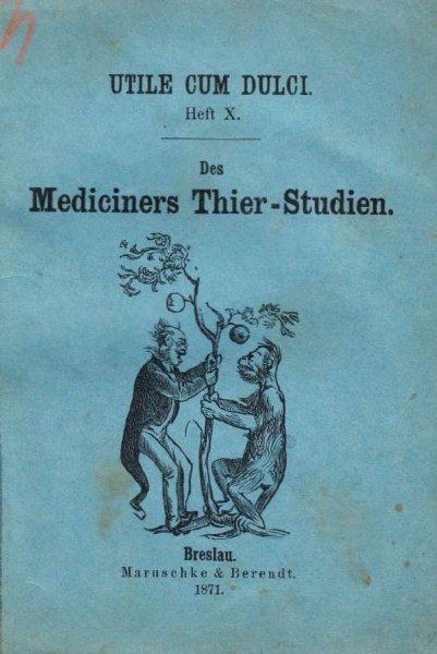 W. H..., Dr. – Des Mediciners Thier-Studien, oder: Die medicinische Zoologie in medicinisch-zoologischen Versen. Eine bestialische Ergötzungs-, Zeitvertreibungs- und Repetitions-Lectüre.