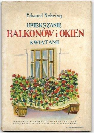 Nehring Edward - Upiększanie balkonów i okien kwiatami. Z 18 rycinami