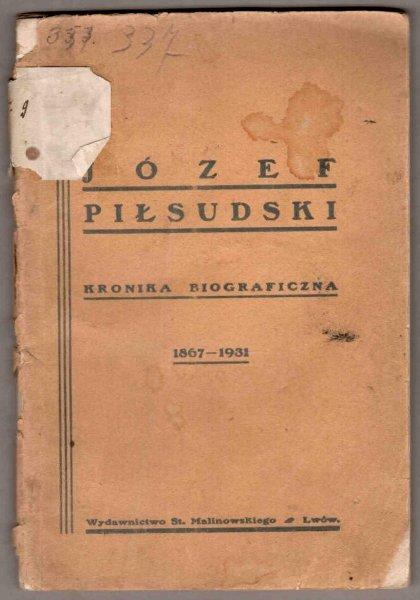 Józef Piłsudski. Kronika biograficzna 1867-1931. Zebrał i ułożył Z[ygmunt] Zygmuntowicz. Wstępem zaopatrzył S.Przybylski.