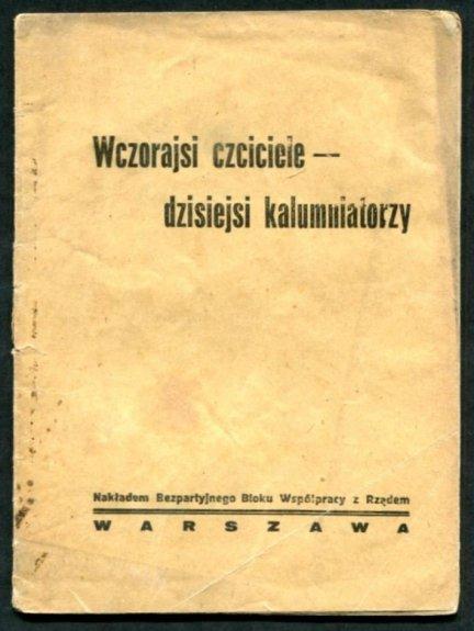 Wczorajsi czciciele - dzisiejsi kalumniatorzy. Warszawa [1930]. Bezpartyjny Blok Współpracy z Rządem.