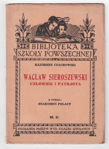 Czachowski Kazimierz - Wacław Sieroszewski człowiek i patrjota. Z cyklu: Znakomici Polacy (Bibljoteka Szkoły Powszechnej)