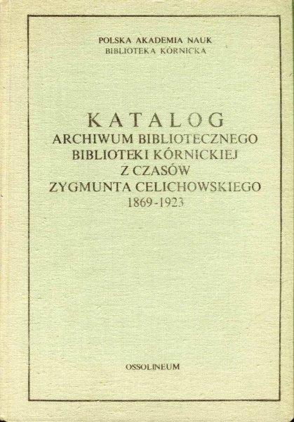 Potocki Stanisław Kazimierz - Katalog Archiwum Bibliotecznego Biblioteki Kórnickiej 1869-1923.