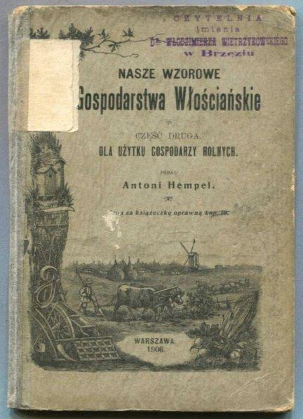 Hempel Antoni - Nasze wzorowe gospodarstwa włościańskie, cz.2: Dla użytku gospodarzy rolnych.