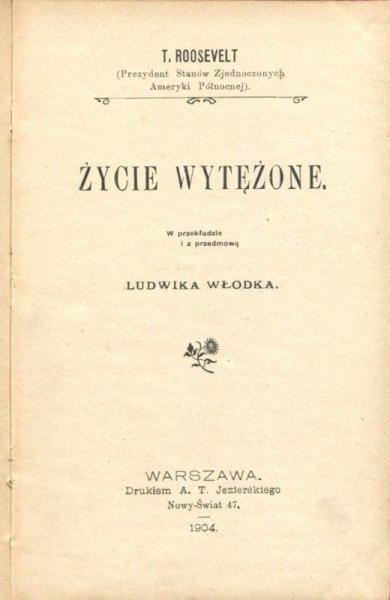 Roosevelt Teodor - Życie wytężone. W przekładzie i z przedmową Ludwika Włodka.