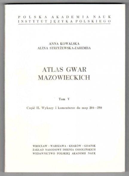 Kowalska Anna, Strzyżewska-Zaremba Alina - Atlas gwar mazowieckich. Tom V. Część 1-2. Cz 1: Mapy 201-250