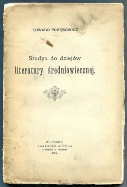 Porębowicz Edward - Studya do dziejów literatury średniowiecznej