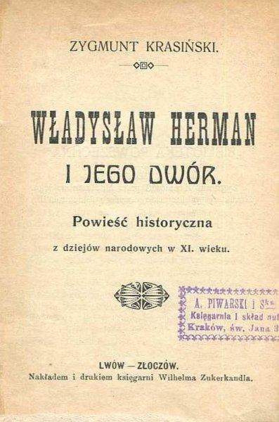 Krasiński Zygmunt - Władysław Herman i jego dwór. Powieść historyczna z dziejów narodowych w XI. wieku.