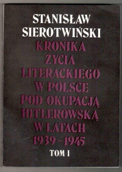 Sierotwiński Stanisław - Kronika życia literackiego w Polsce pod okupacją hitlerowską w latach 1939-1945, t.1-2