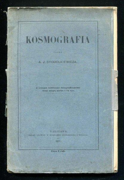 Stodółkiewicz Alojzy Jan - Kosmografia. Z trzema tablicami fotograficznemi oraz mapą nieba i 74 rys.