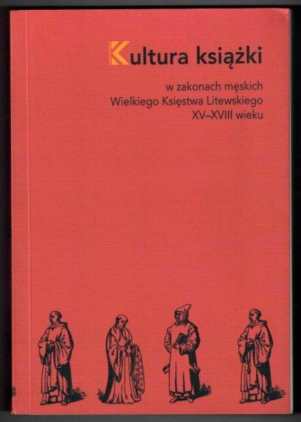 Pietrzkiewicz Iwona - Kultura książki w zakonach męskich Wielkiego Księstwa Litewskiego XV-XVIII
