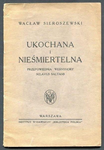 Sieroszewski Wacław - Ukochana i nieśmiertelna. Przepowiednia Wernyhory. Sclavus saltans.