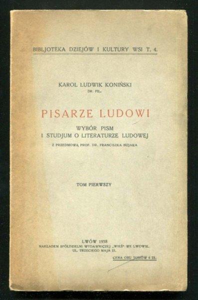 Koniński Karol Ludwik - Pisarze ludowi. Wybór pism i studjum o literaturze ludowej. Z przedmową prof. dr Franciszka Bujaka. T. 1