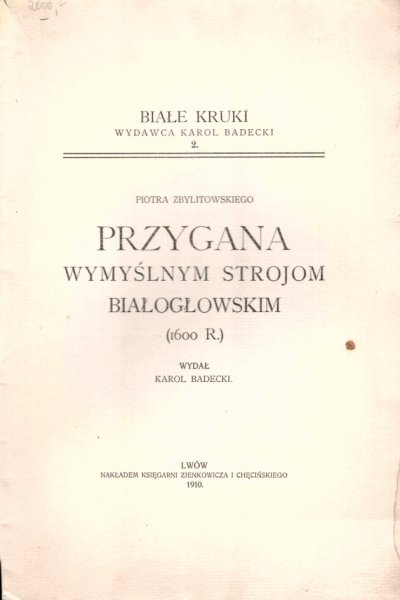 Zbylitowski Piotr - Przygana wymyślnym strojom białogłowskim (1600 r.). Wydał Karol Badecki.