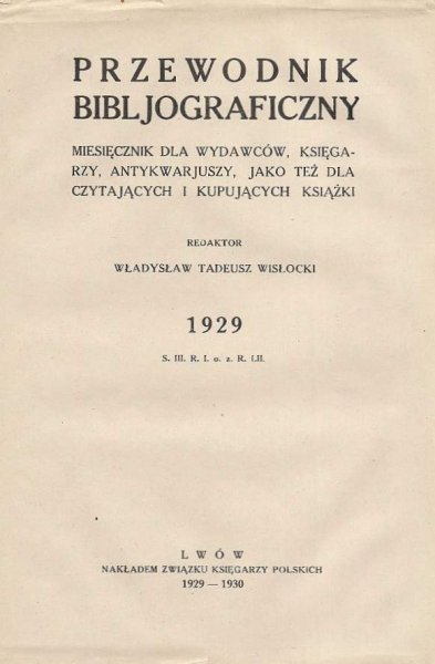 Przewodnik Bibljograficzny. Miesięcznik dla wydawców, księgarzy, antykwarjuszy, jako też dla czytających i kupujących książki. 1929.