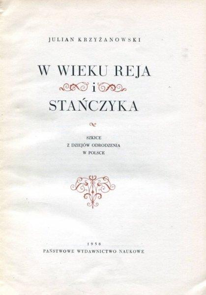 Krzyżanowski Julian - W wieku Reja i Stańczyka. Szkice z dziejów Odrodzenia w Polsce