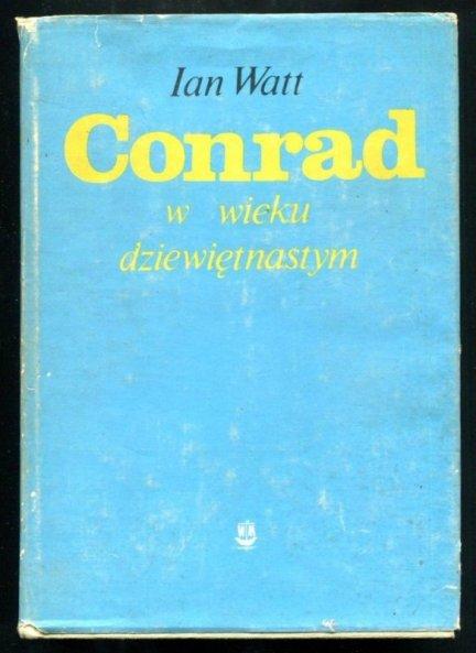 Watt Ian - Conrad w wieku dziewiętnastym. Tłumaczyła Maria Boduszyńska-Borowikowa